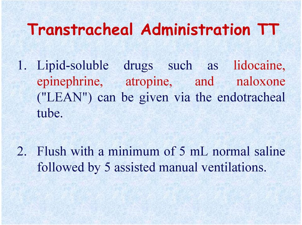 "and naloxone (""LEAN"") can be given via the endotracheal tube."