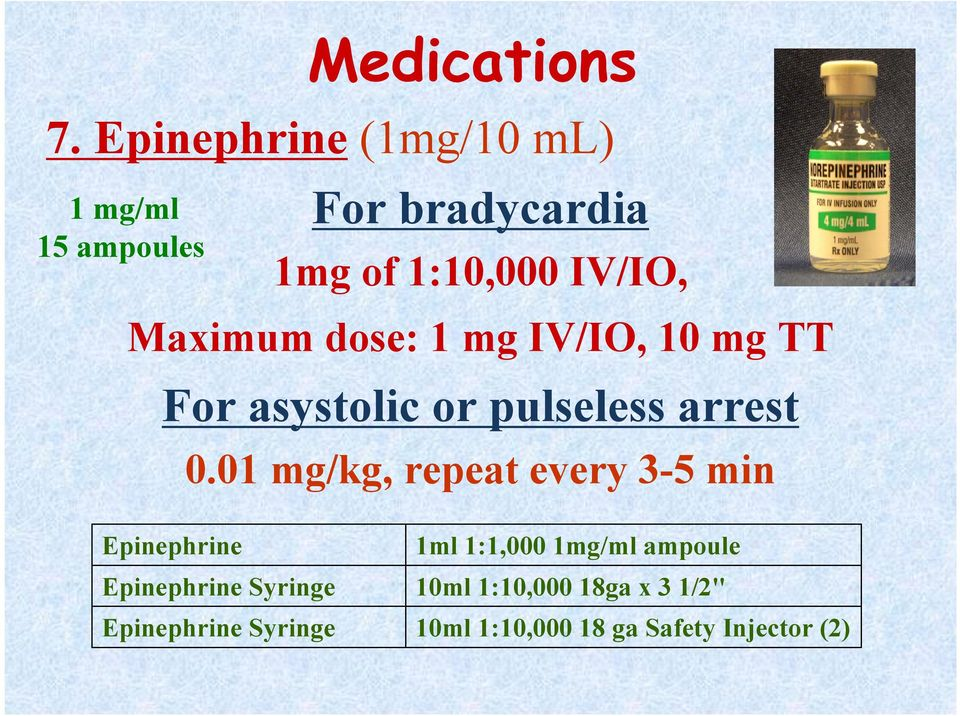 Maximum dose: 1 mg IV/IO, 10 mg TT For asystolic or pulseless arrest 0.