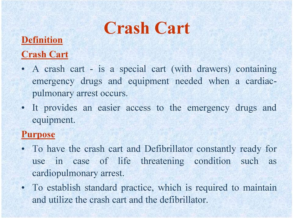 Purpose To have the crash cart and Defibrillator constantly ready for use in case of life threatening condition such as
