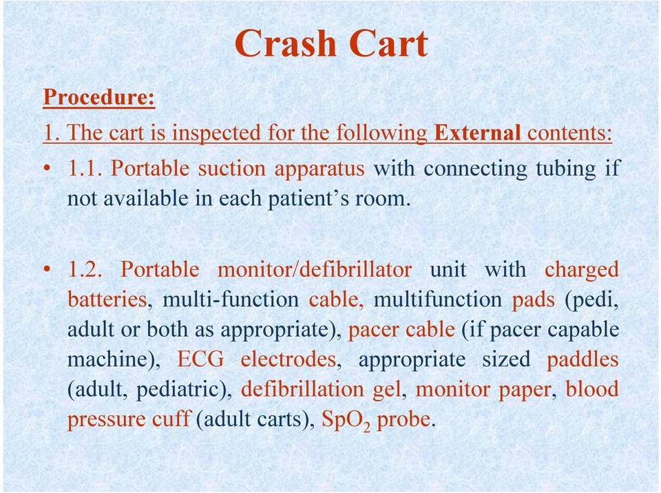 as appropriate), pacer cable (if pacer capable machine), ECG electrodes, appropriate sized paddles (adult, pediatric),