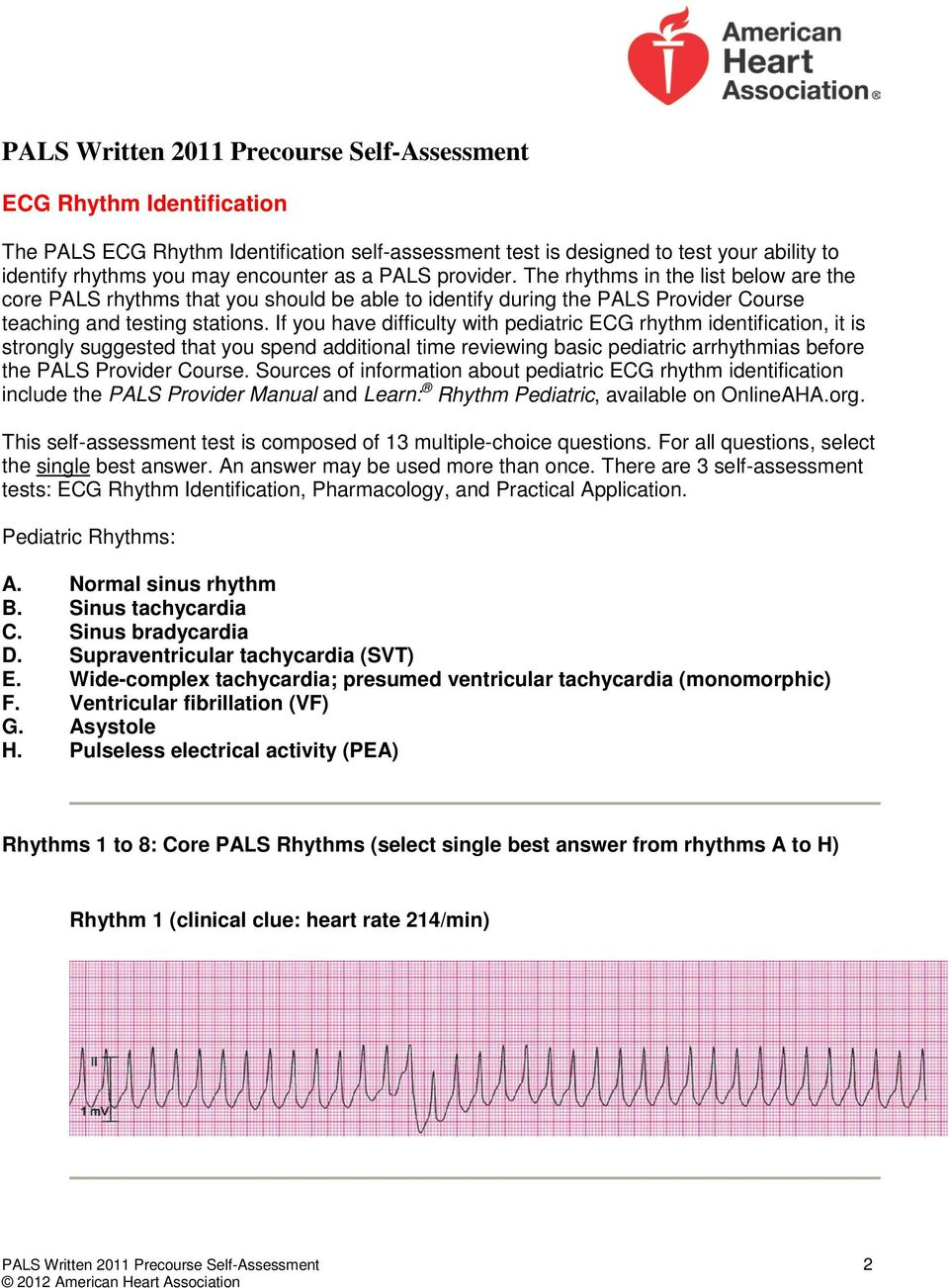 If you have difficulty with pediatric ECG rhythm identification, it is strongly suggested that you spend additional time reviewing basic pediatric arrhythmias before the PALS Provider Course.