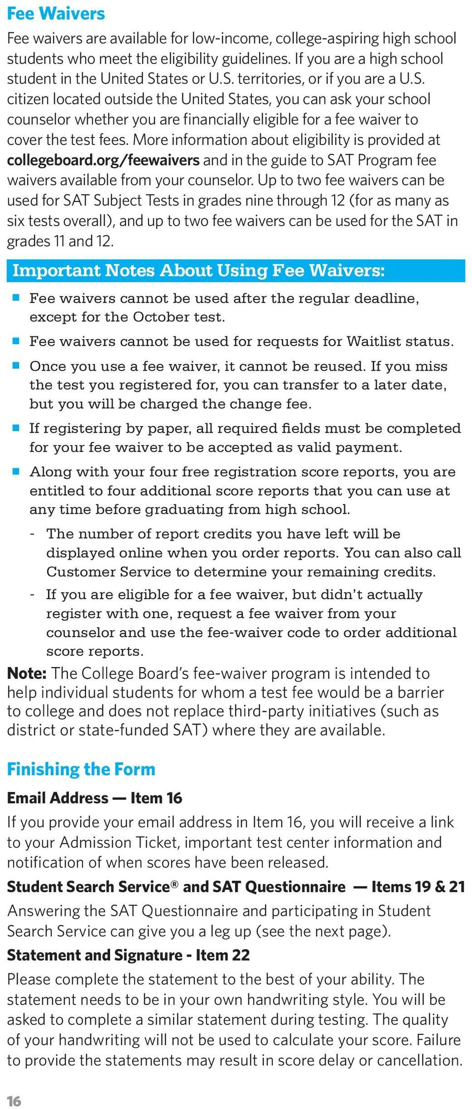 More information about eligibility is provided at collegeboard.org/feewaivers and in the guide to SAT Program fee waivers available from your counselor.