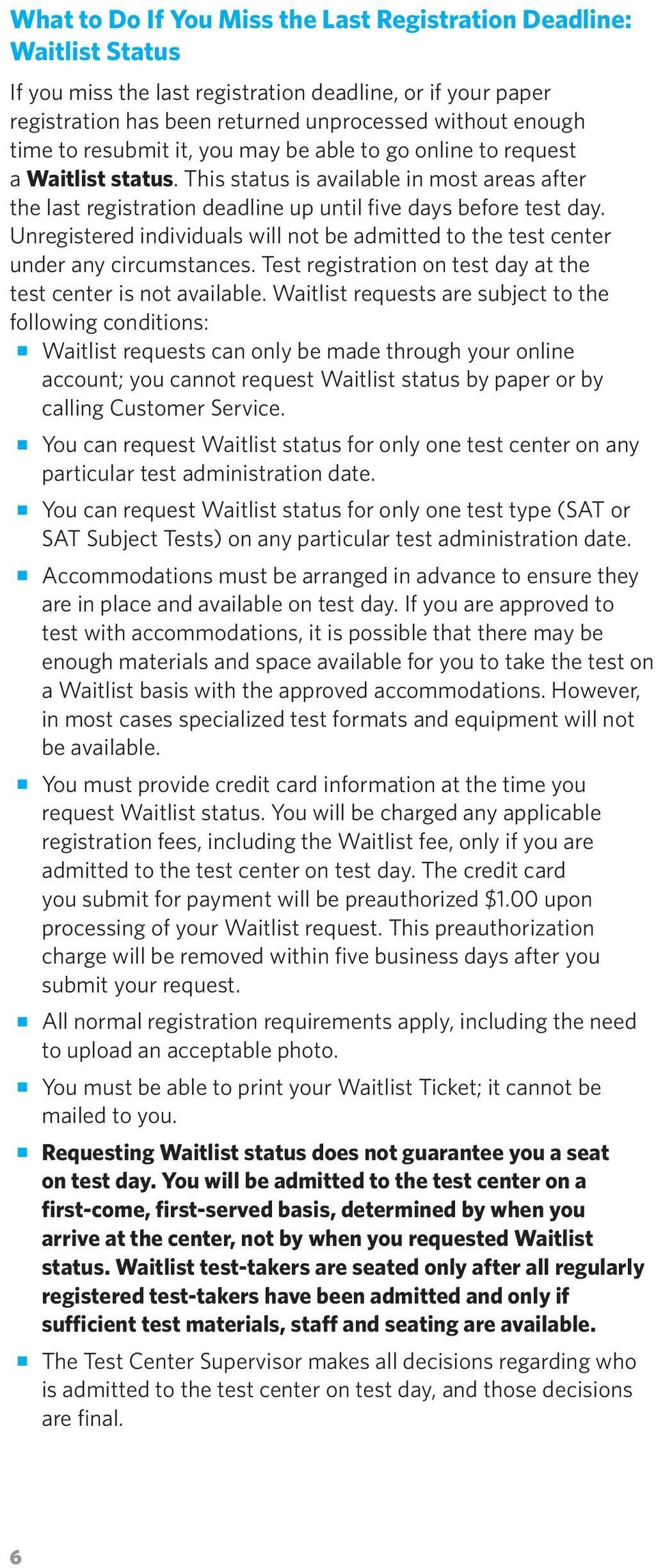 Unregistered individuals will not be admitted to the test center under any circumstances. Test registration on test day at the test center is not available.
