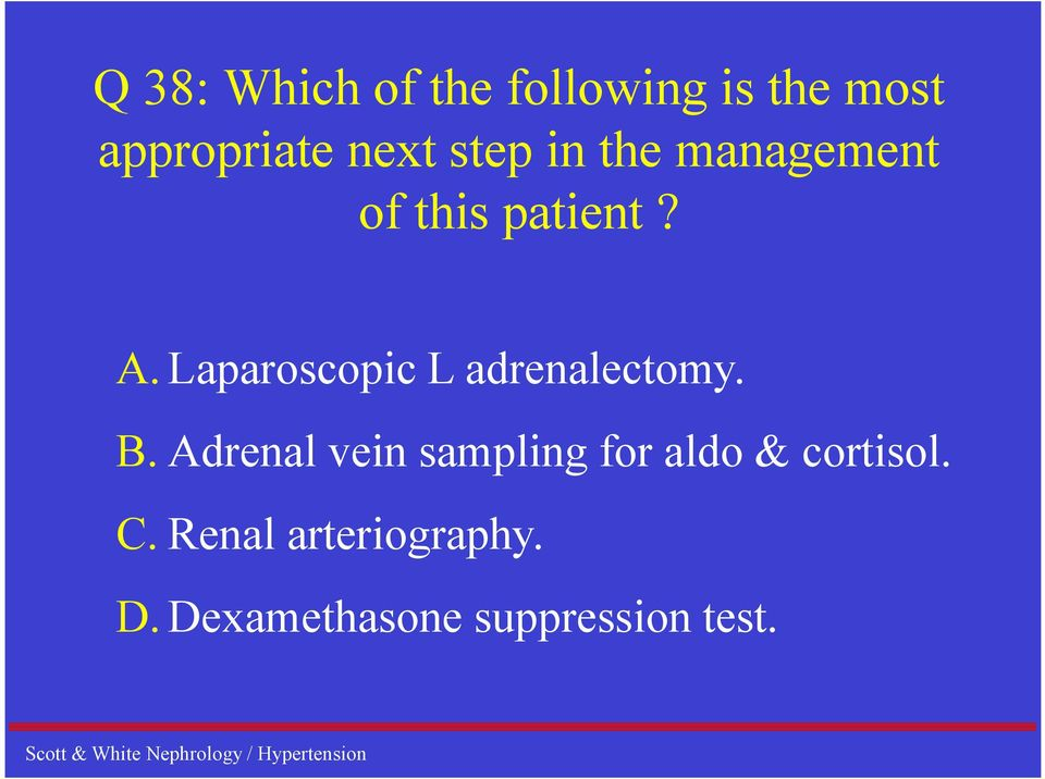 Laparoscopic L adrenalectomy. B.