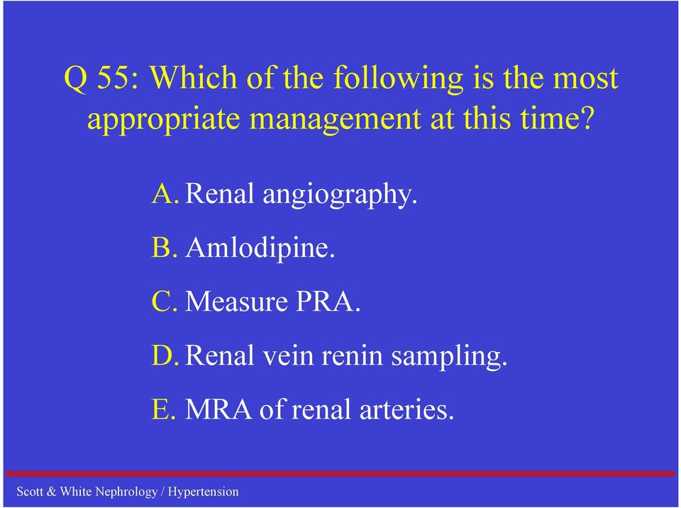 Renal angiography. B. Amlodipine. C.