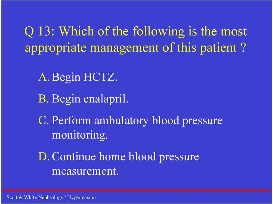 C. Perform ambulatory blood pressure monitoring. D.