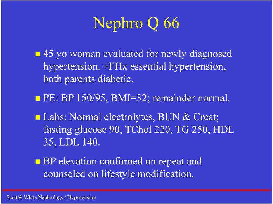 PE: BP 150/95, BMI=32; remainder normal.
