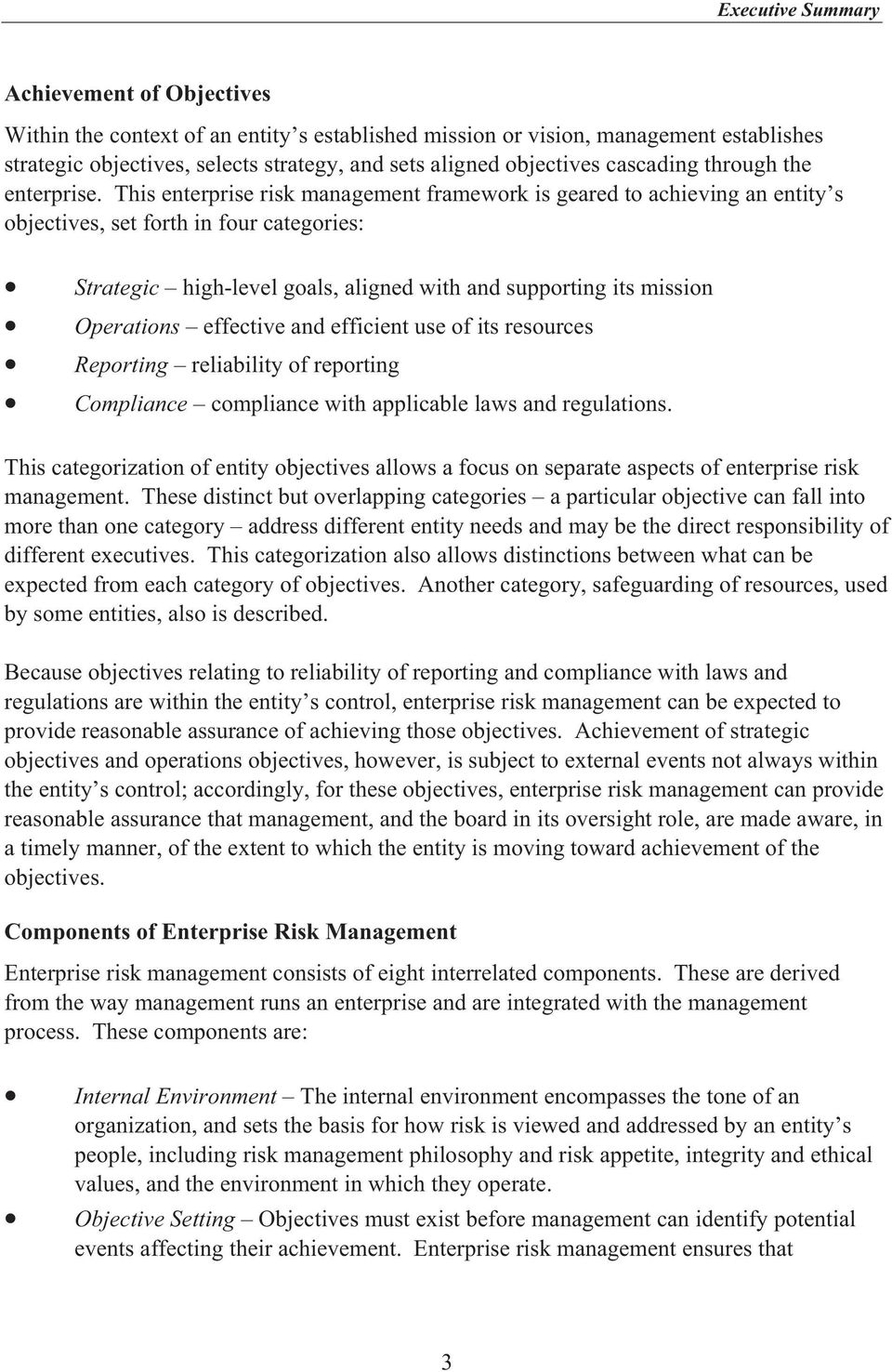 This enterprise risk management framework is geared to achieving an entity s objectives, set forth in four categories: Strategic high-level goals, aligned with and supporting its mission Operations