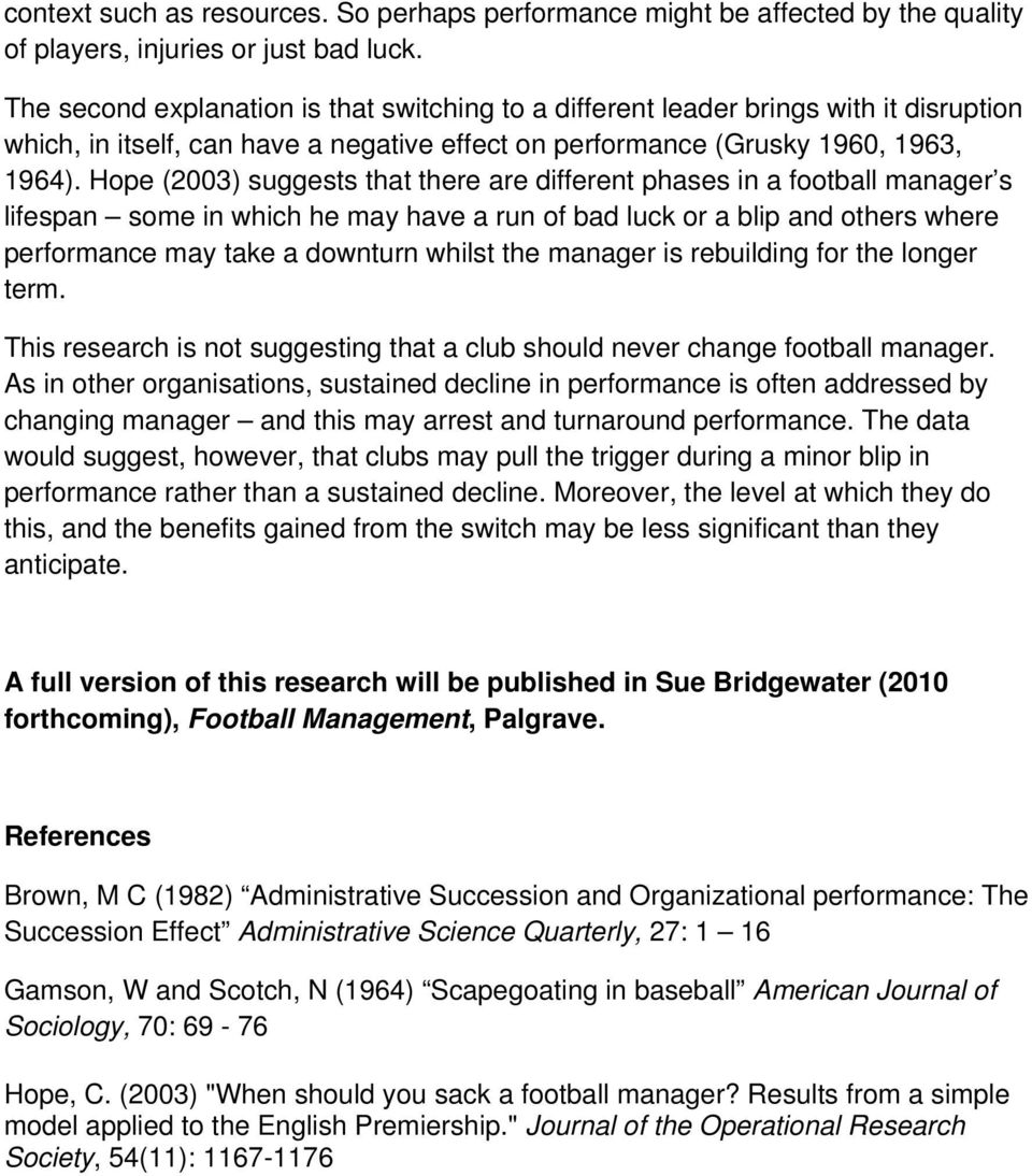 Hope (2003) suggests that there are different phases in a football manager s lifespan some in which he may have a run of bad luck or a blip and others where performance may take a downturn whilst the