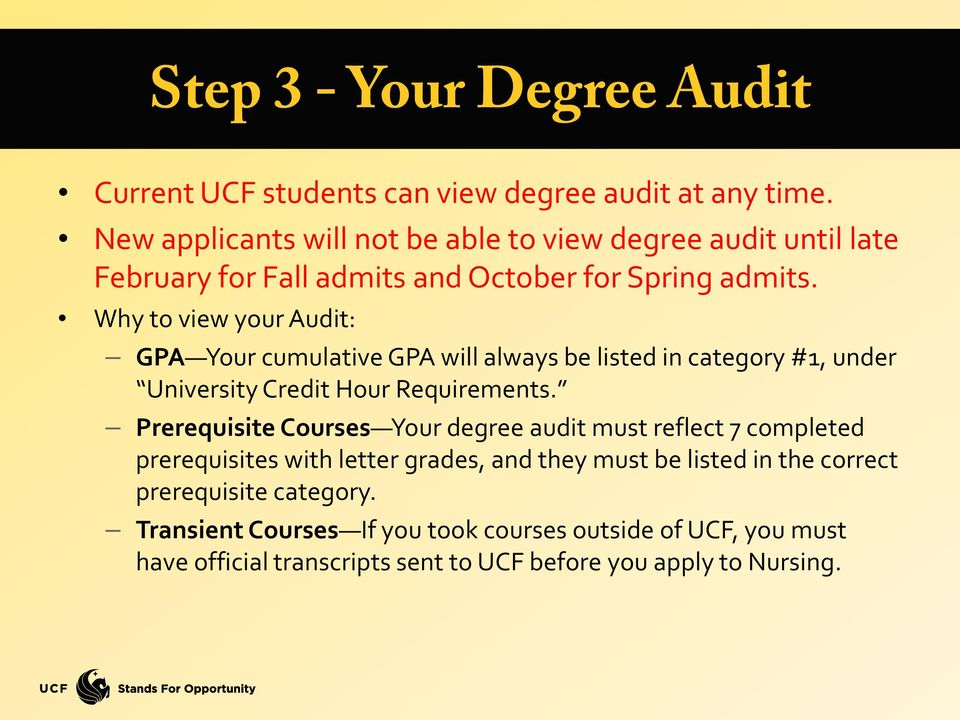 Why to view your Audit: GPA Your cumulative GPA will always be listed in category #1, under University Credit Hour Requirements.