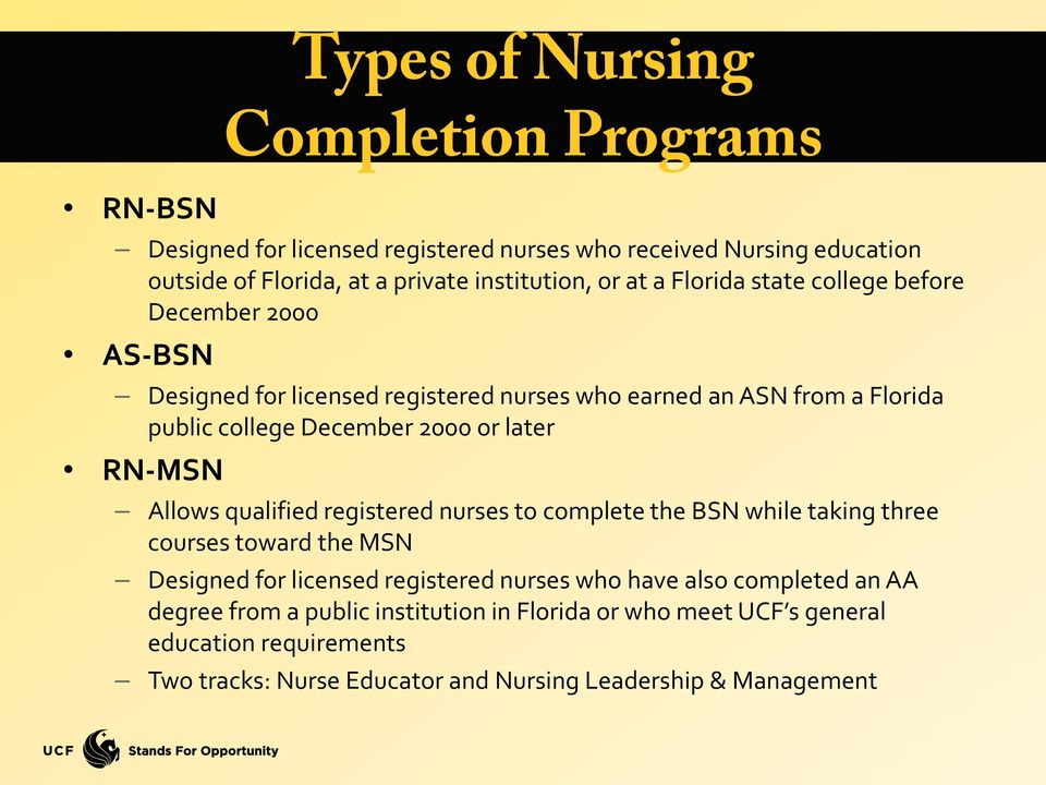later RN-MSN Allows qualified registered nurses to complete the BSN while taking three courses toward the MSN Designed for licensed registered nurses who have also