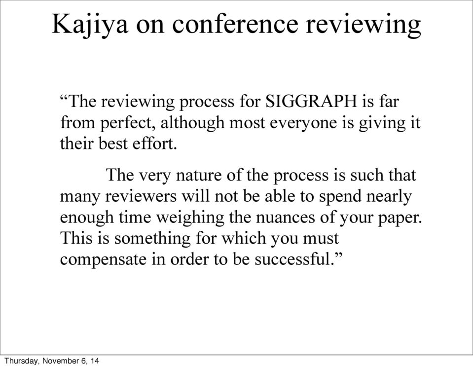 The very nature of the process is such that many reviewers will not be able to spend