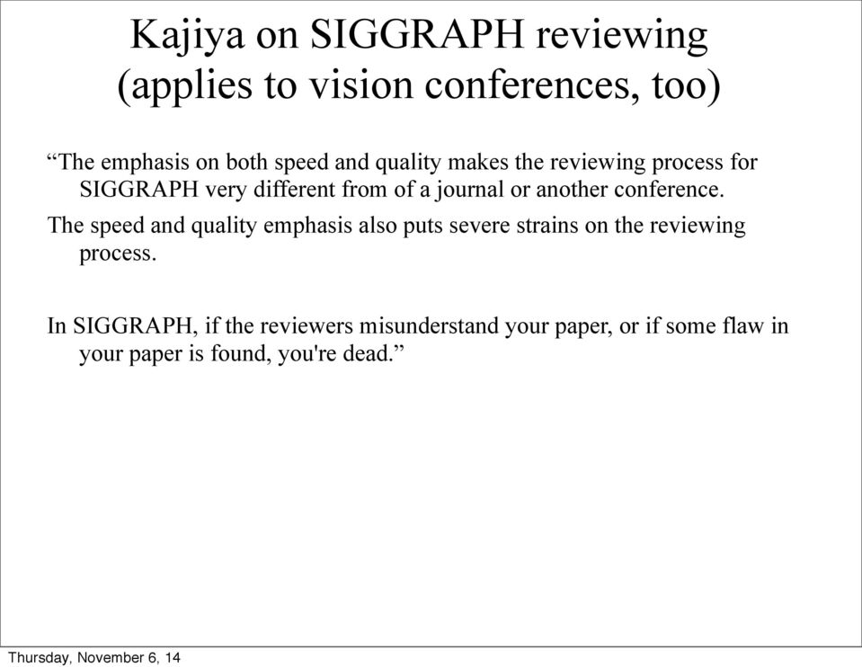 conference. The speed and quality emphasis also puts severe strains on the reviewing process.