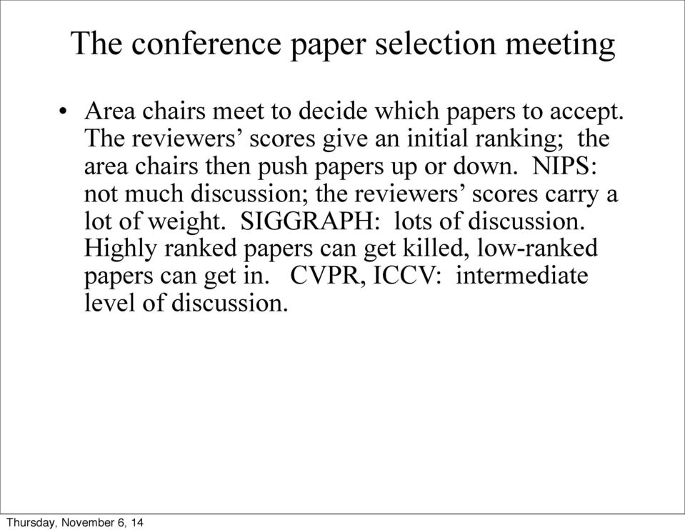 NIPS: not much discussion; the reviewers scores carry a lot of weight.