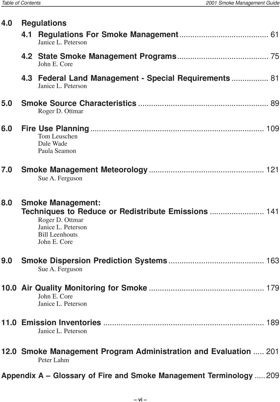 0 Smoke Management Meteorology... 121 Sue A. Ferguson 8.0 Smoke Management: Techniques to Reduce or Redistribute Emissions... 141 Roger D. Ottmar Janice L. Peterson Bill Leenhouts John E. Core 9.