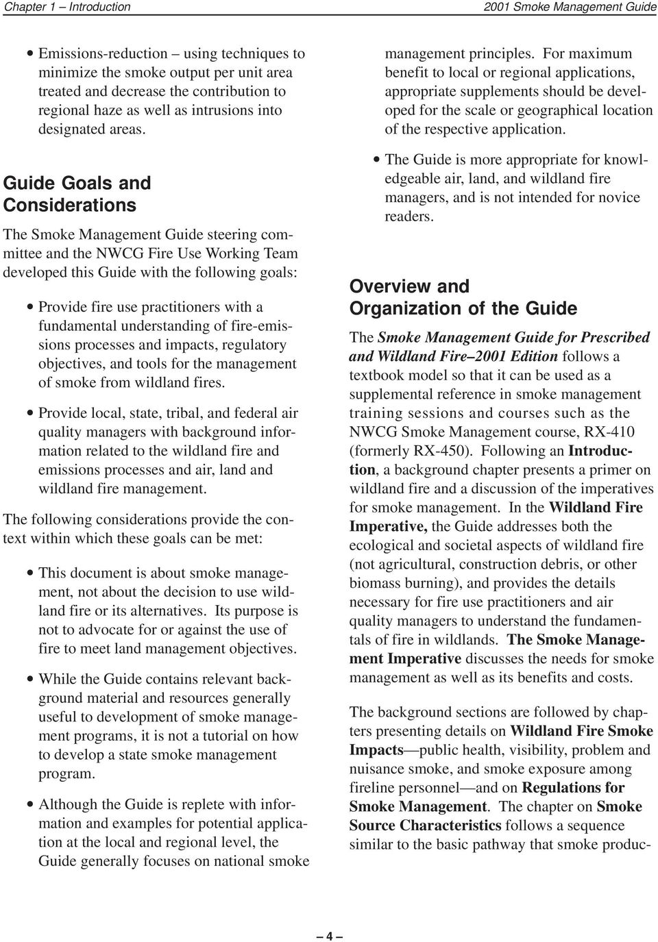Guide Goals and Considerations The Smoke Management Guide steering committee and the NWCG Fire Use Working Team developed this Guide with the following goals: Provide fire use practitioners with a