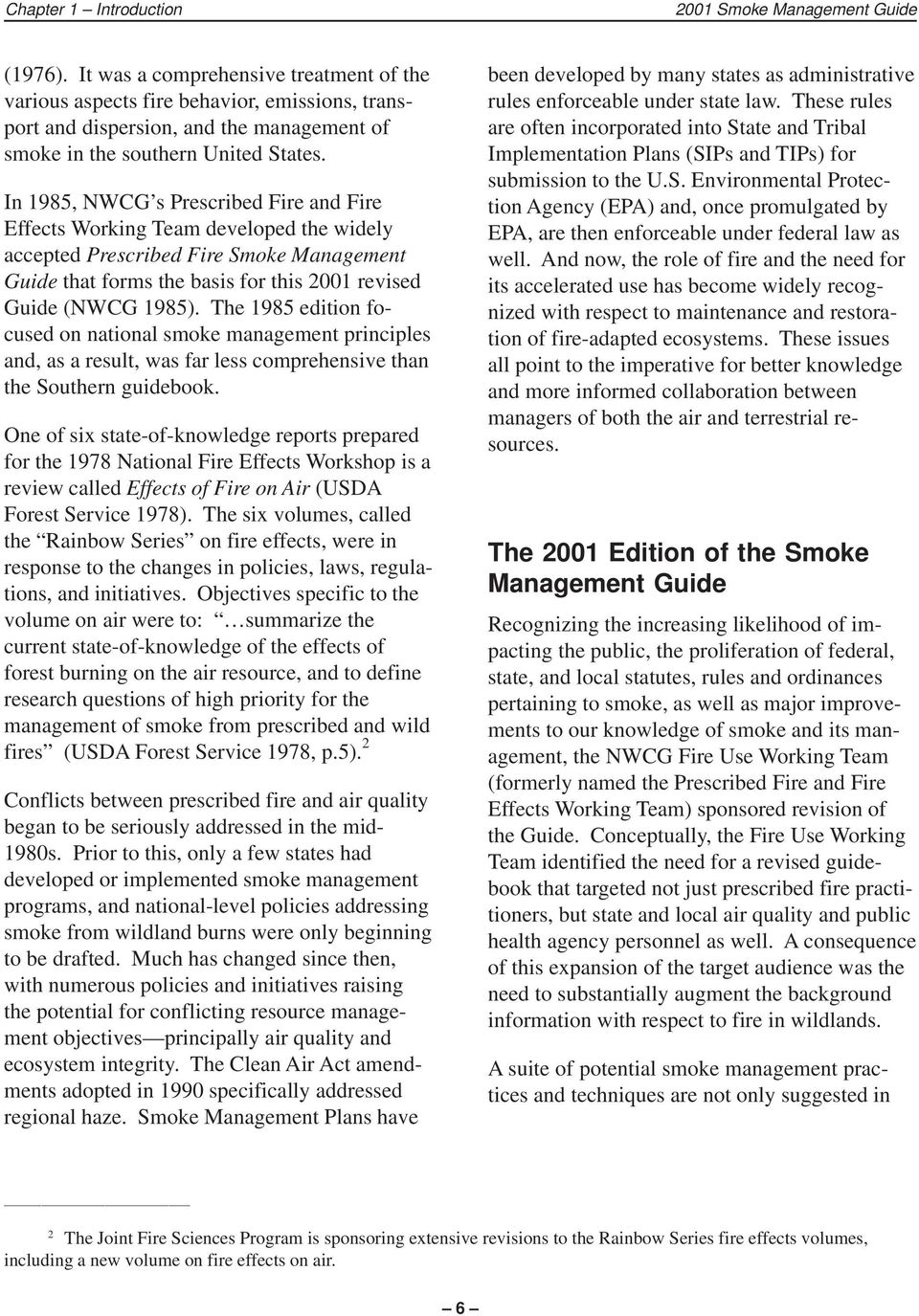 In 1985, NWCG s Prescribed Fire and Fire Effects Working Team developed the widely accepted Prescribed Fire Smoke Management Guide that forms the basis for this 2001 revised Guide (NWCG 1985).