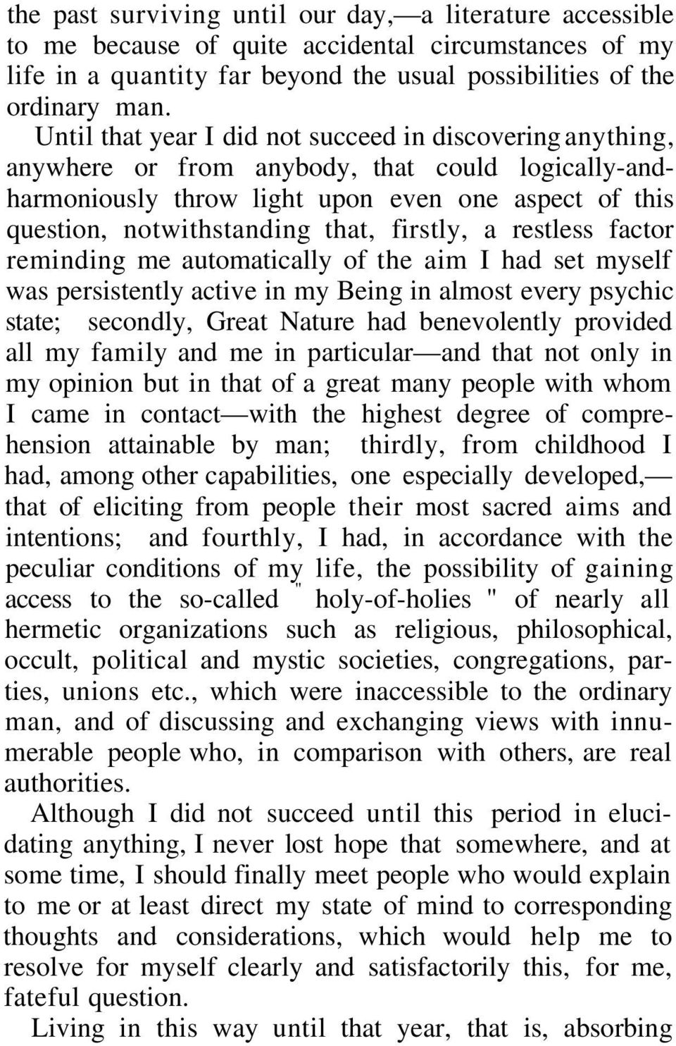 firstly, a restless factor reminding me automatically of the aim I had set myself was persistently active in my Being in almost every psychic state; secondly, Great Nature had benevolently provided
