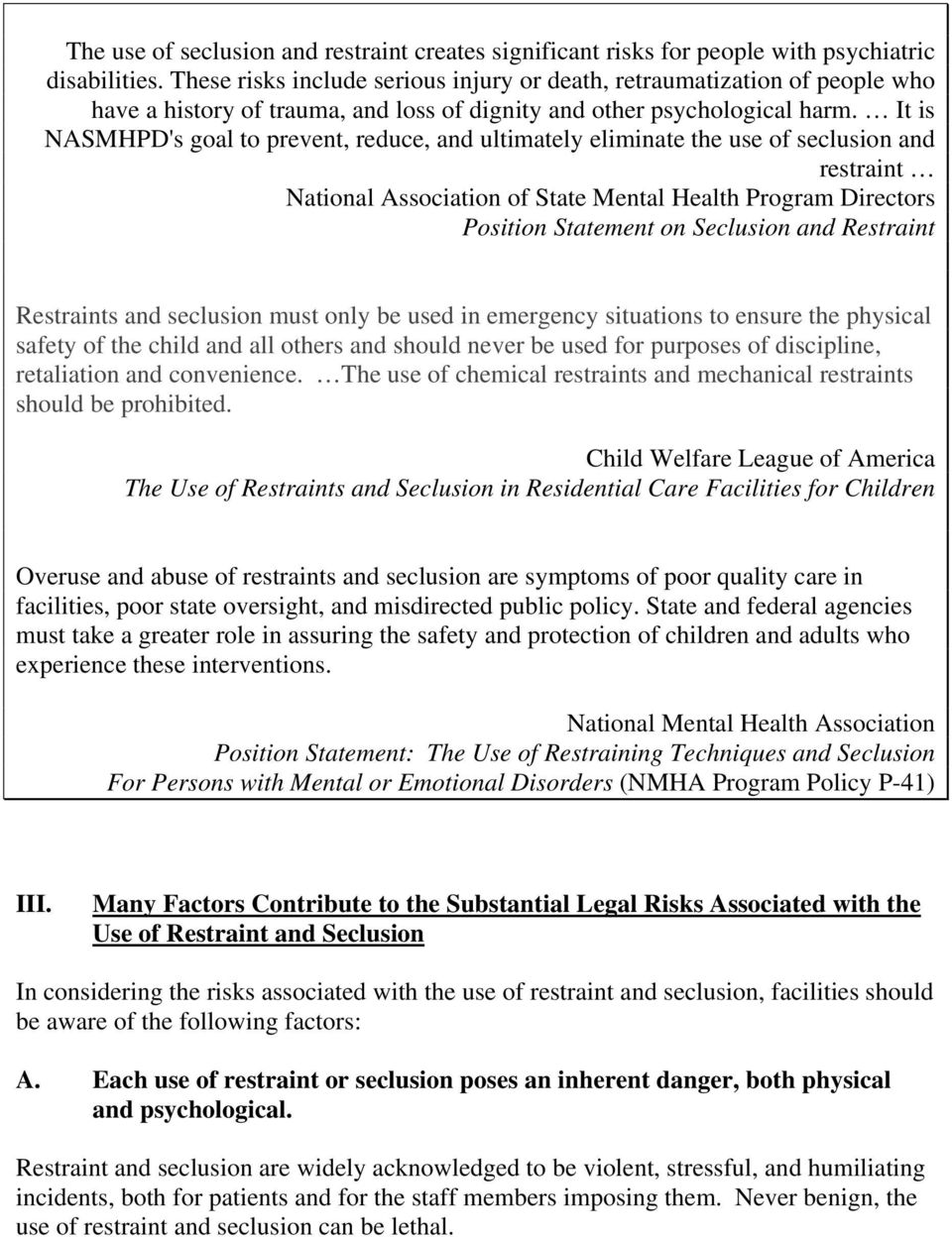 It is NASMHPD's goal to prevent, reduce, and ultimately eliminate the use of seclusion and restraint National Association of State Mental Health Program Directors Position Statement on Seclusion and