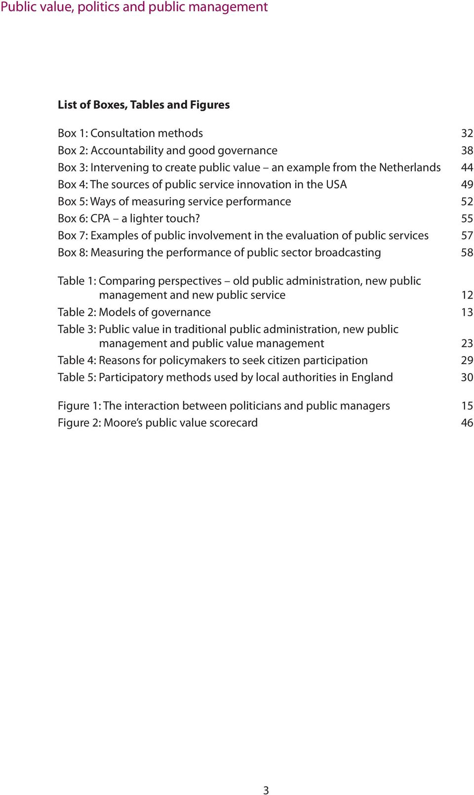 55 Box 7: Examples of public involvement in the evaluation of public services 57 Box 8: Measuring the performance of public sector broadcasting 58 Table 1: Comparing perspectives old public