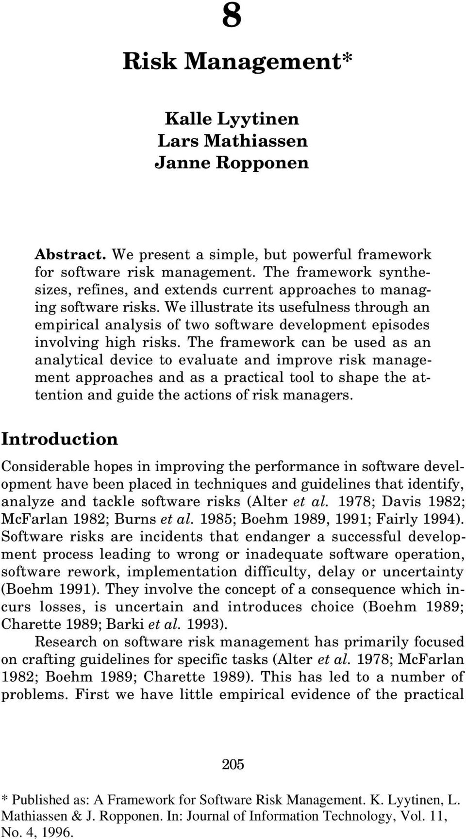 We illustrate its usefulness through an empirical analysis of two software development episodes involving high risks.