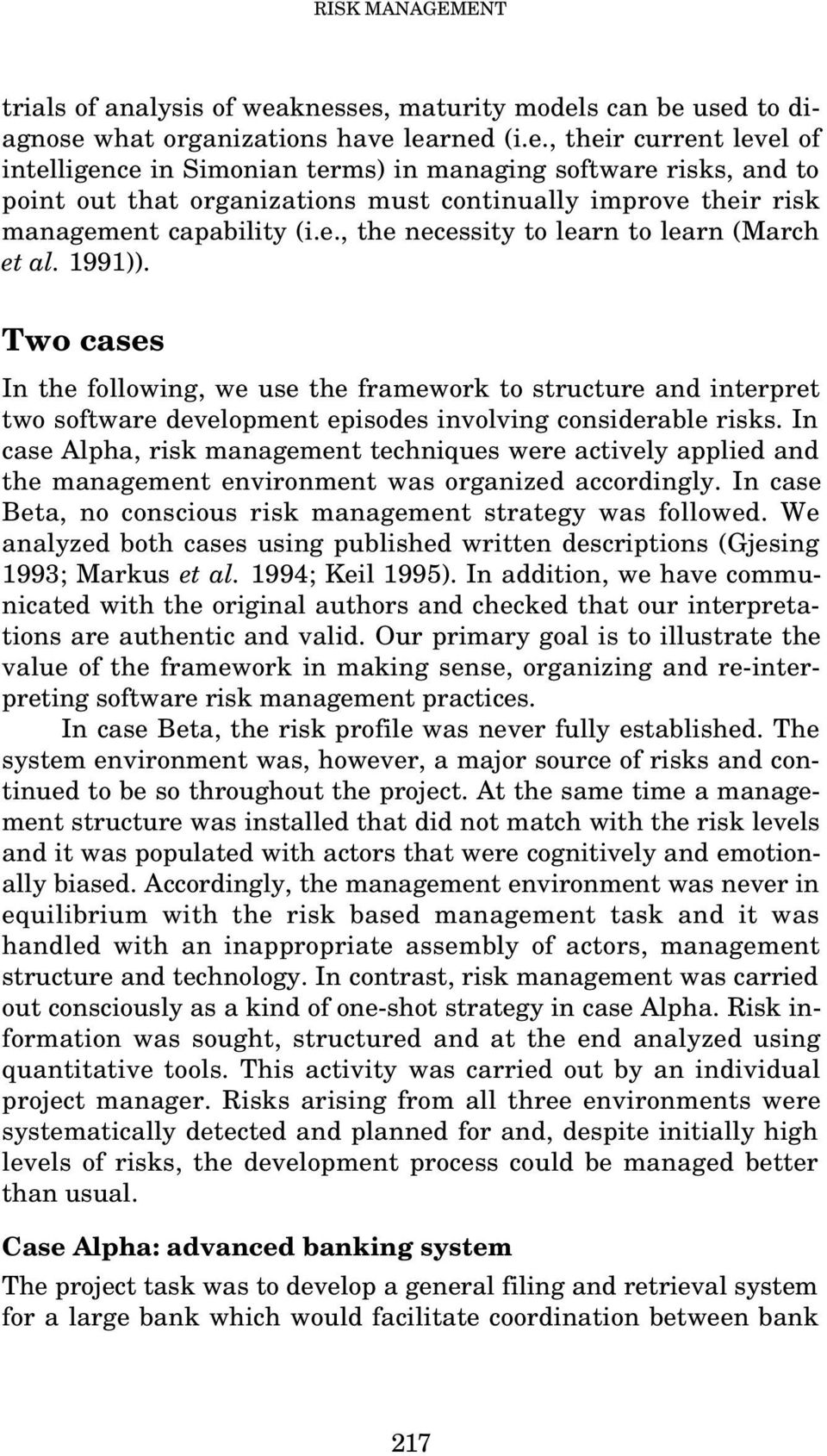 e., the necessity to learn to learn (March et al. 1991)). Two cases In the following, we use the framework to structure and interpret two software development episodes involving considerable risks.