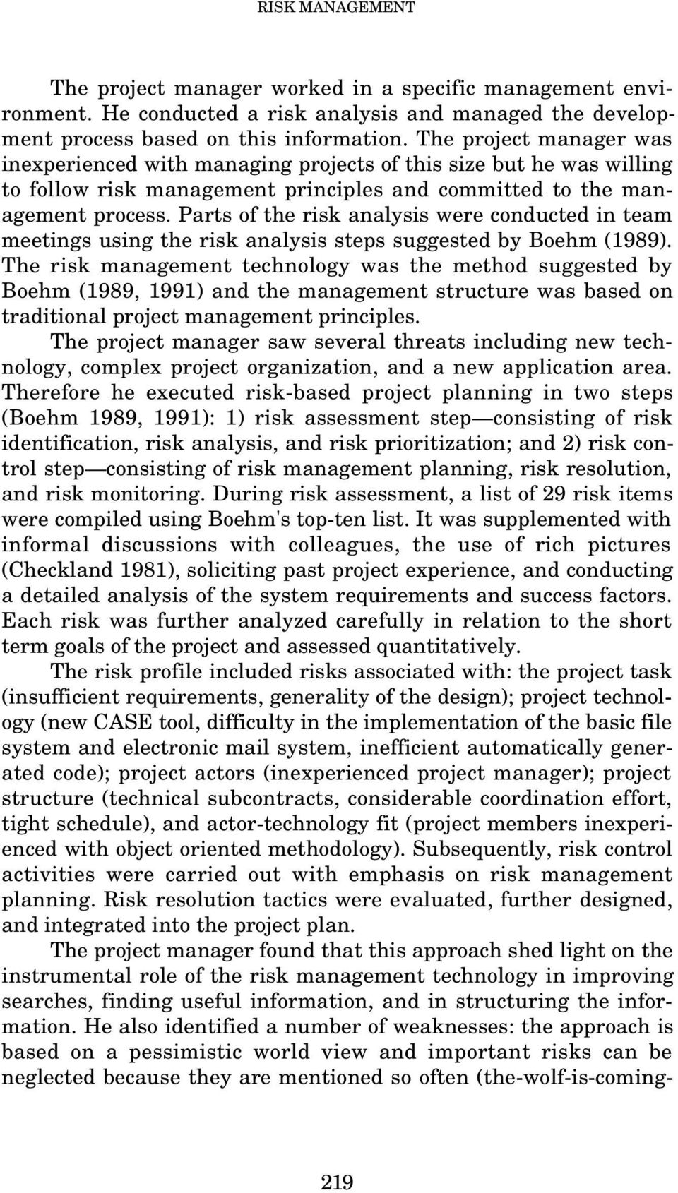 Parts of the risk analysis were conducted in team meetings using the risk analysis steps suggested by Boehm (1989).