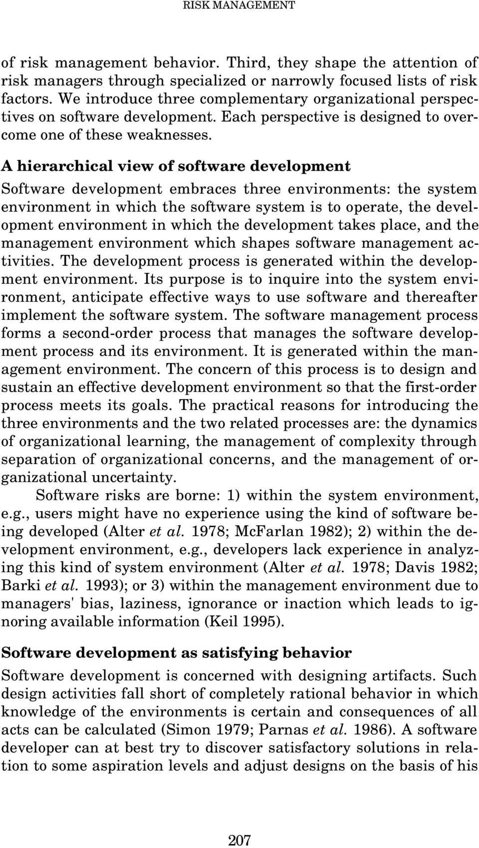 A hierarchical view of software development Software development embraces three environments: the system environment in which the software system is to operate, the development environment in which