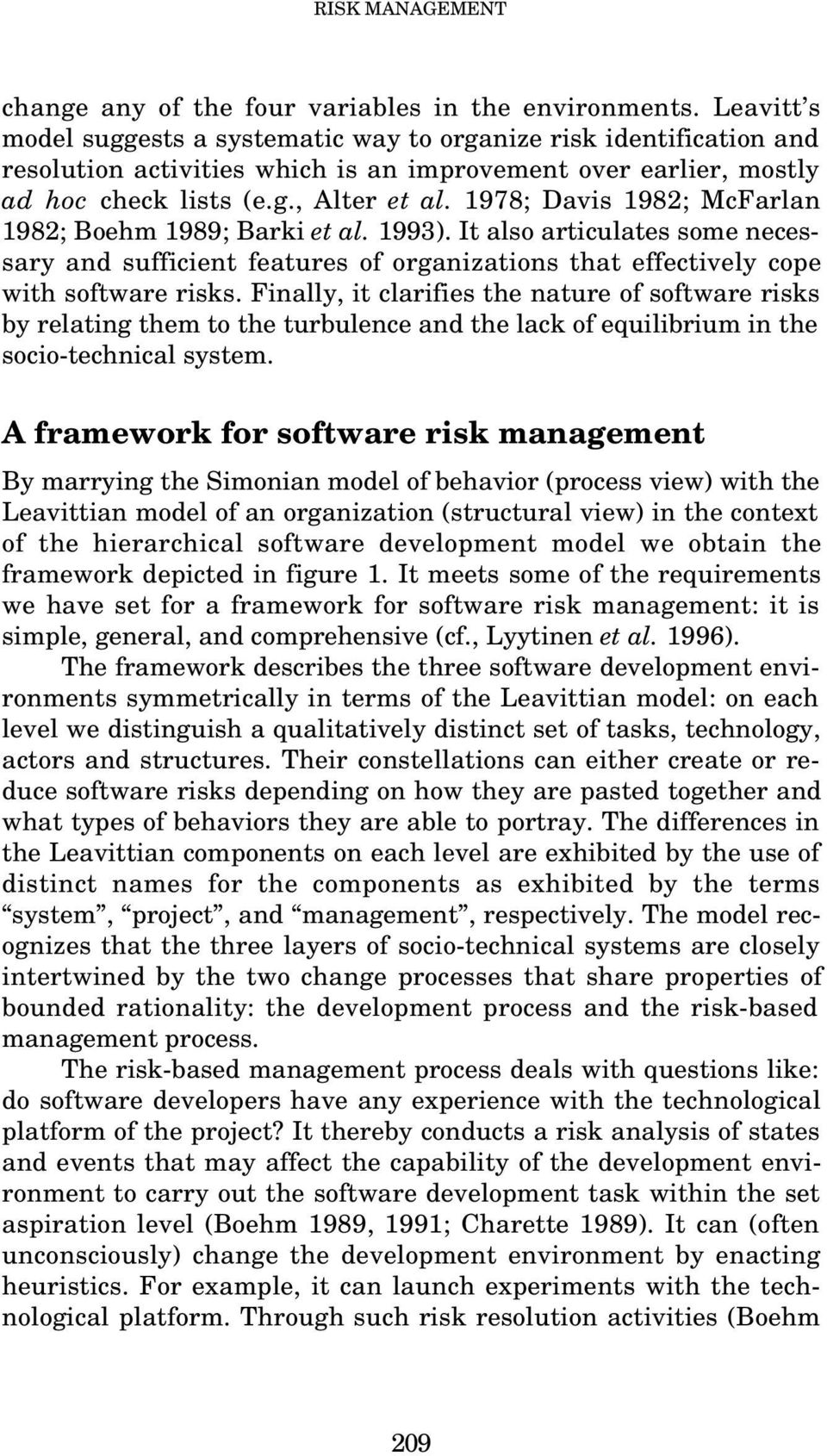 1978; Davis 1982; McFarlan 1982; Boehm 1989; Barki et al. 1993). It also articulates some necessary and sufficient features of organizations that effectively cope with software risks.