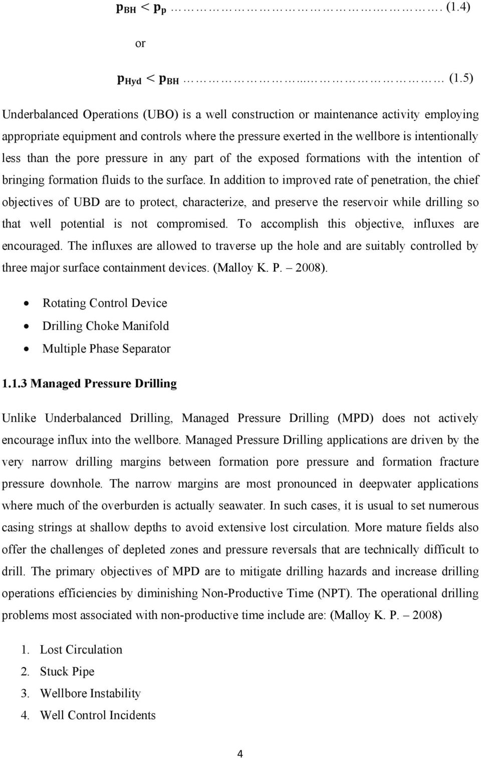 5) Underbalanced Operations (UBO) is a well construction or maintenance activity employing appropriate equipment and controls where the pressure exerted in the wellbore is intentionally less than the