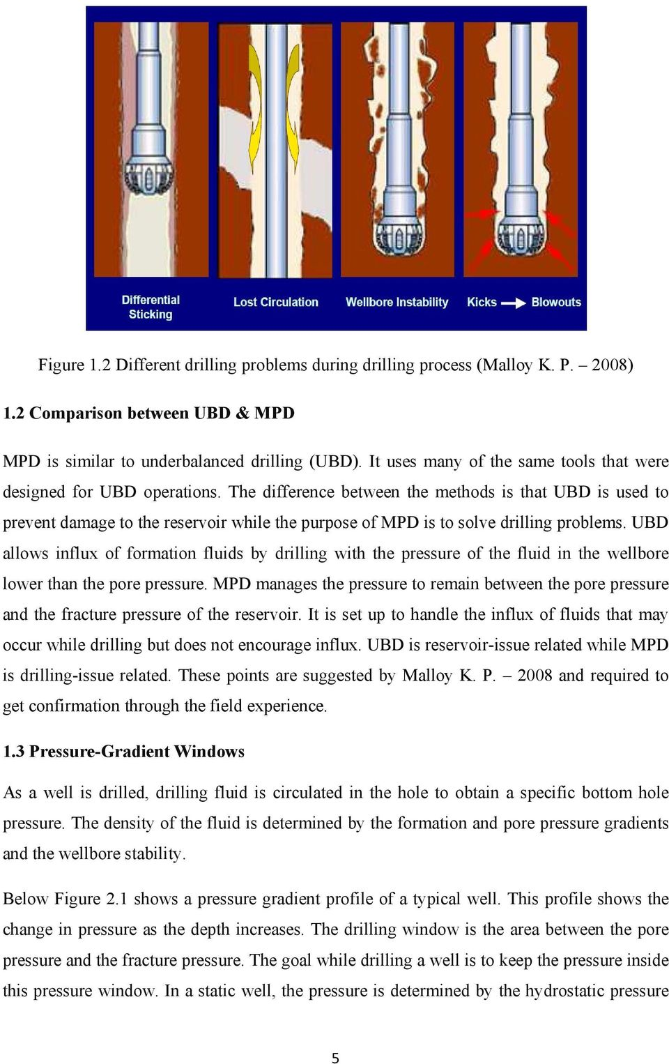 The difference between the methods is that UBD is used to prevent damage to the reservoir while the purpose of MPD is to solve drilling problems.