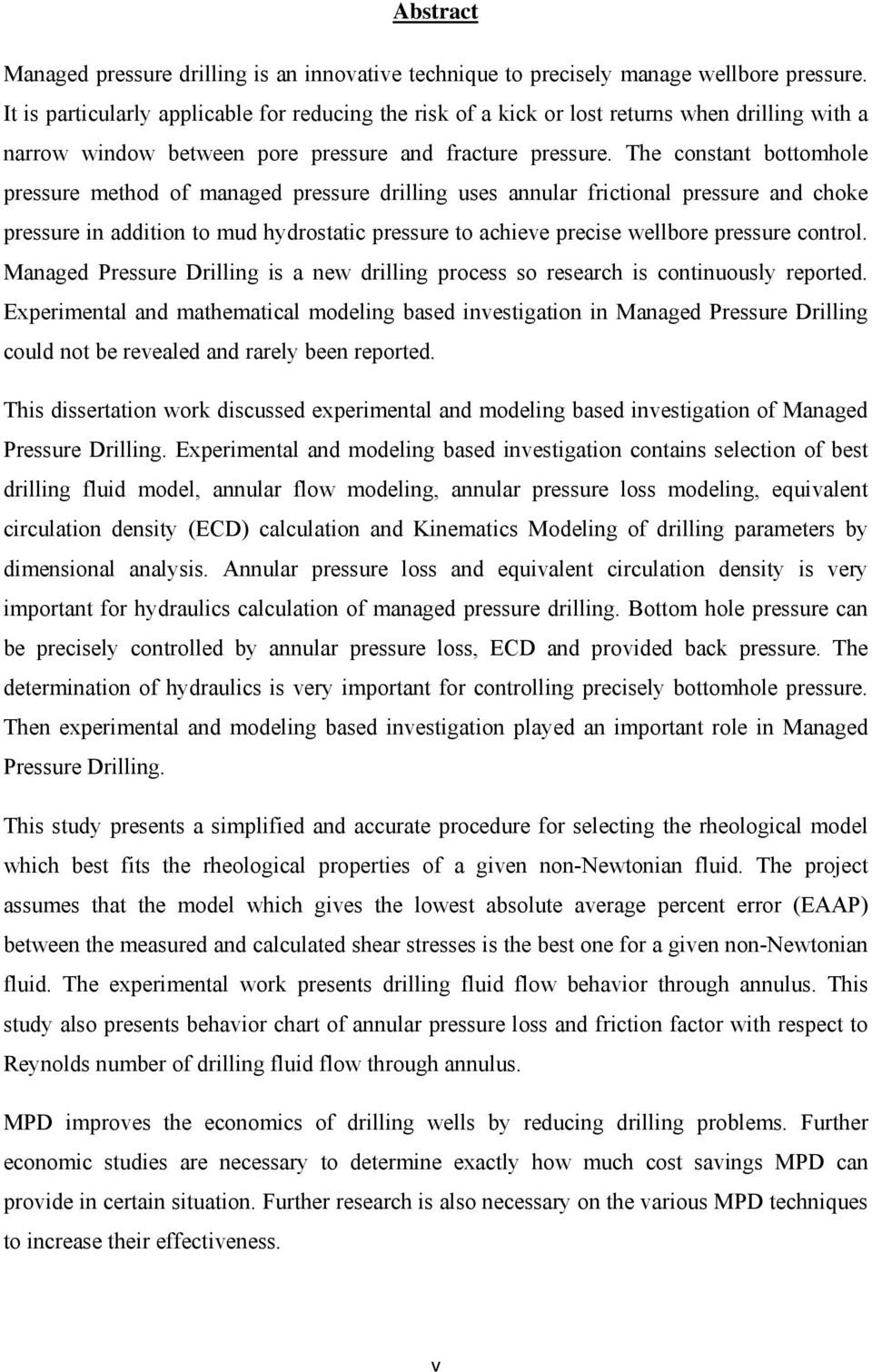 The constant bottomhole pressure method of managed pressure drilling uses annular frictional pressure and choke pressure in addition to mud hydrostatic pressure to achieve precise wellbore pressure