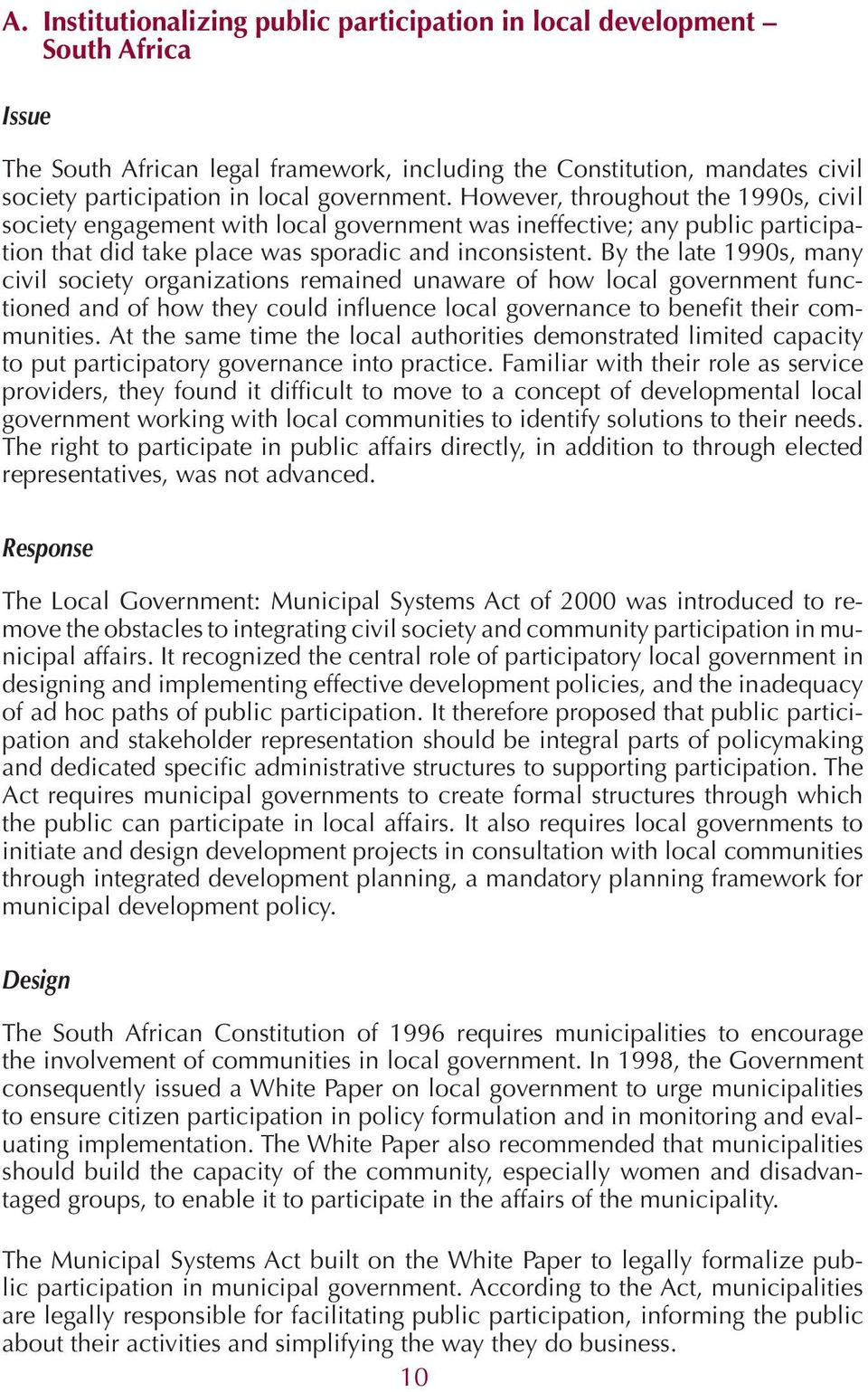 By the late 1990s, many civil society organizations remained unaware of how local government functioned and of how they could influence local governance to benefit their communities.