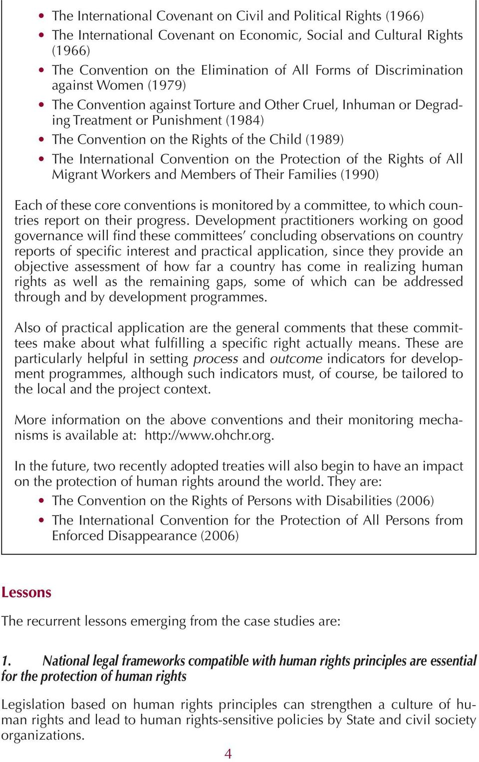 International Convention on the Protection of the Rights of All Migrant Workers and Members of Their Families (1990) Each of these core conventions is monitored by a committee, to which countries