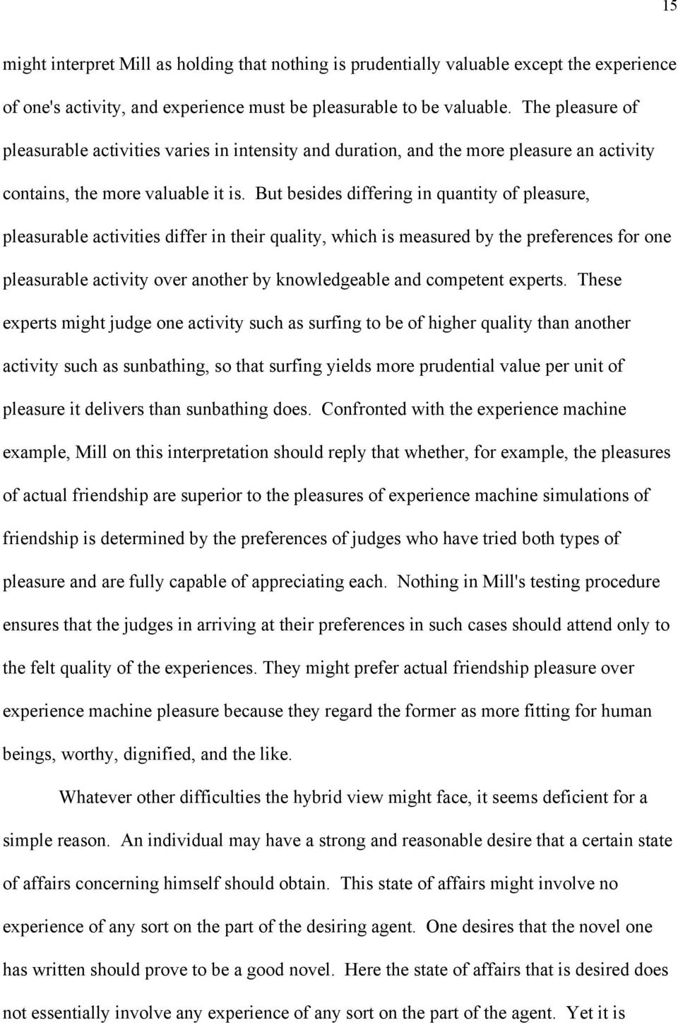 But besides differing in quantity of pleasure, pleasurable activities differ in their quality, which is measured by the preferences for one pleasurable activity over another by knowledgeable and
