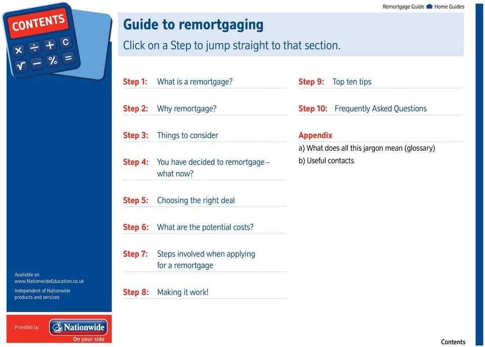 Step 10: Frequently Asked Questions Step 3: Things to consider Step 4: You have decided to remortgage what now?