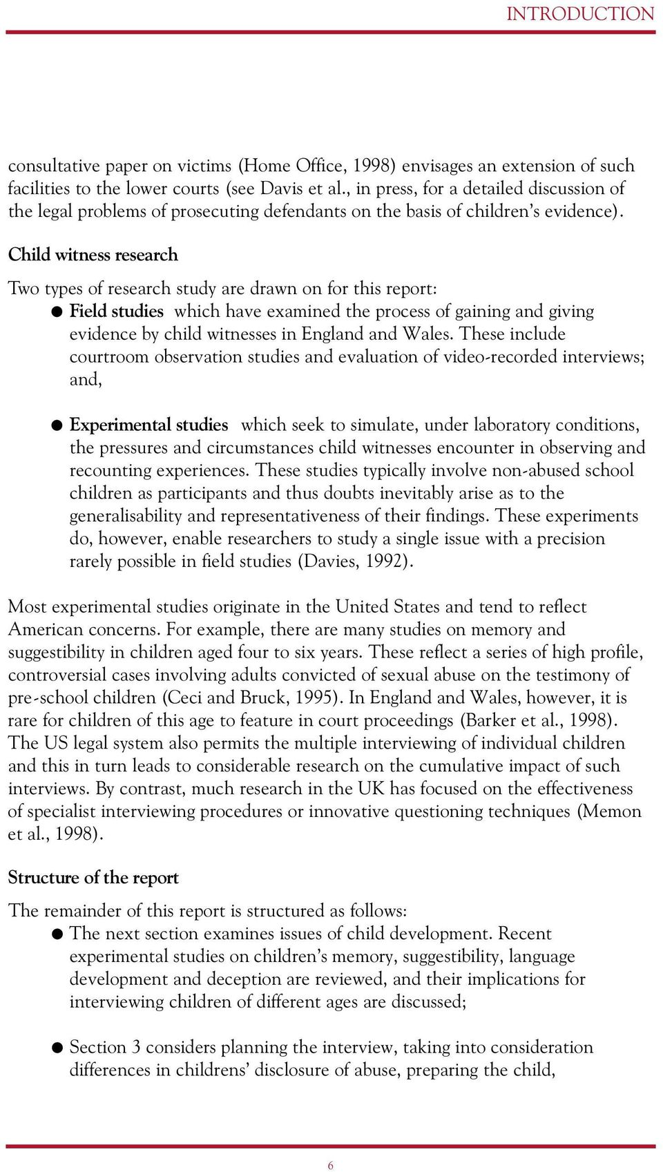 Child witness research Two types of research study are drawn on for this report: Field studies which have examined the process of gaining and giving evidence by child witnesses in England and Wales.