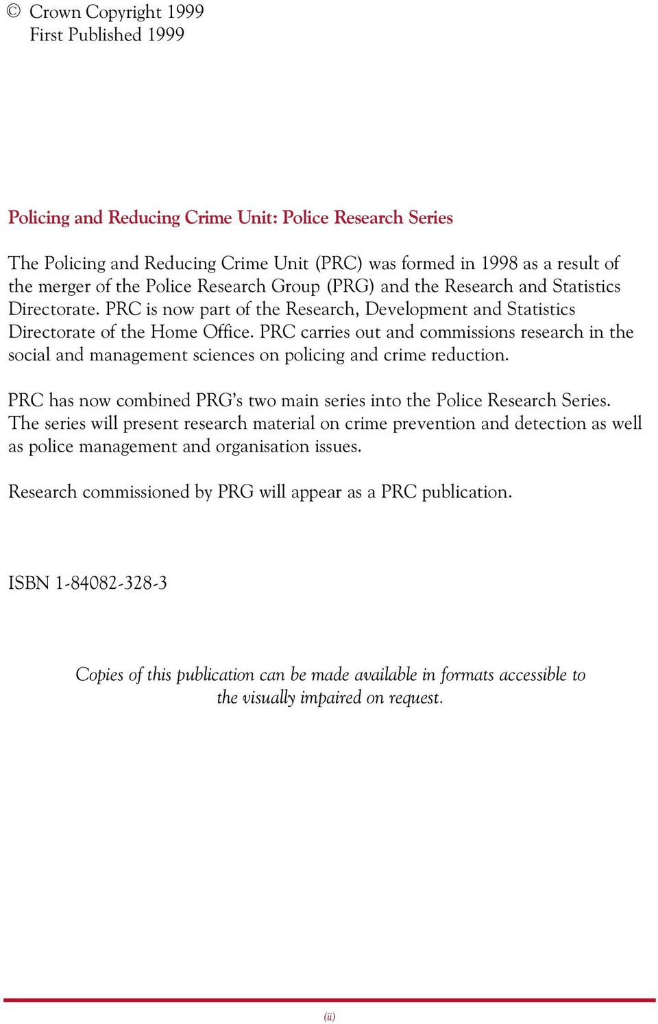 PRC carries out and commissions research in the social and management sciences on policing and crime reduction. PRC has now combined PRG s two main series into the Police Research Series.