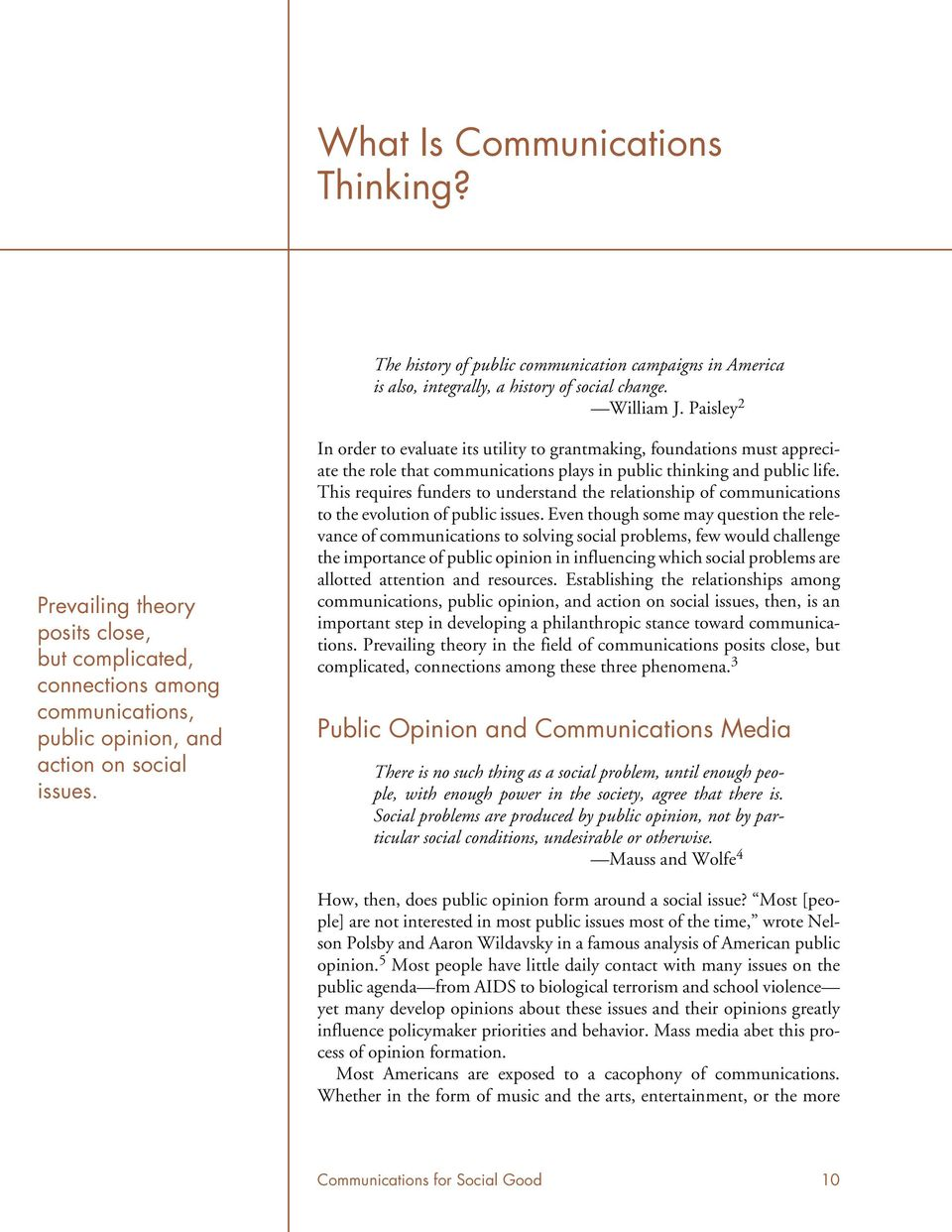 In order to evaluate its utility to grantmaking, foundations must appreciate the role that communications plays in public thinking and public life.