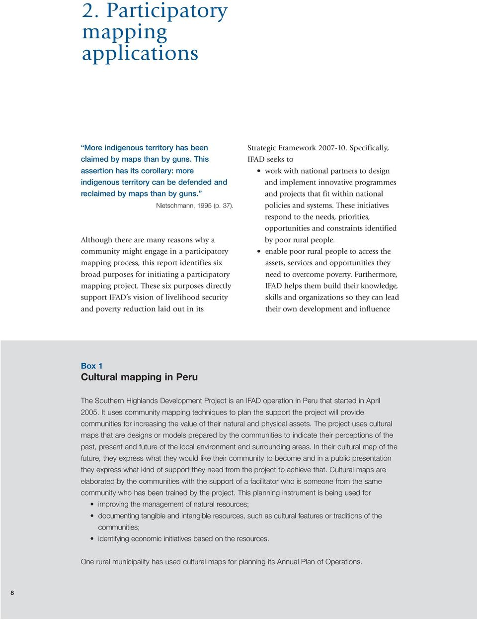 Although there are many reasons why a community might engage in a participatory mapping process, this report identifies six broad purposes for initiating a participatory mapping project.