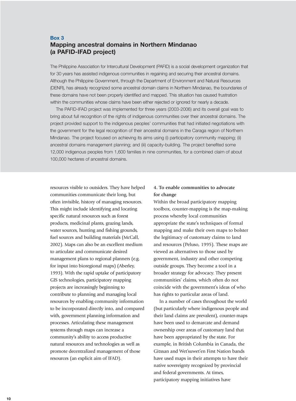 Although the Philippine Government, through the Department of Environment and Natural Resources (DENR), has already recognized some ancestral domain claims in Northern Mindanao, the boundaries of