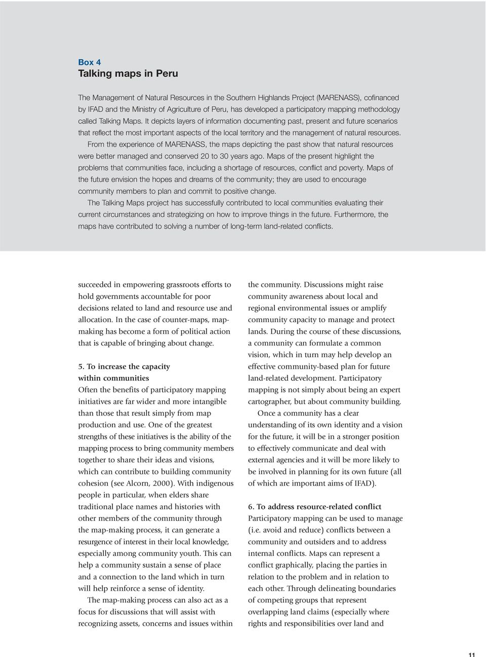 It depicts layers of information documenting past, present and future scenarios that reflect the most important aspects of the local territory and the management of natural resources.