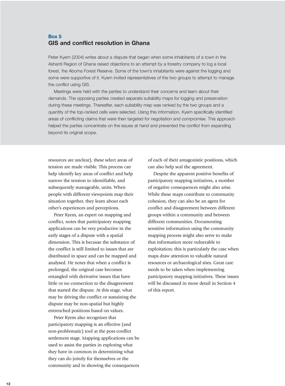 Kyem invited representatives of the two groups to attempt to manage the conflict using GIS. Meetings were held with the parties to understand their concerns and learn about their demands.