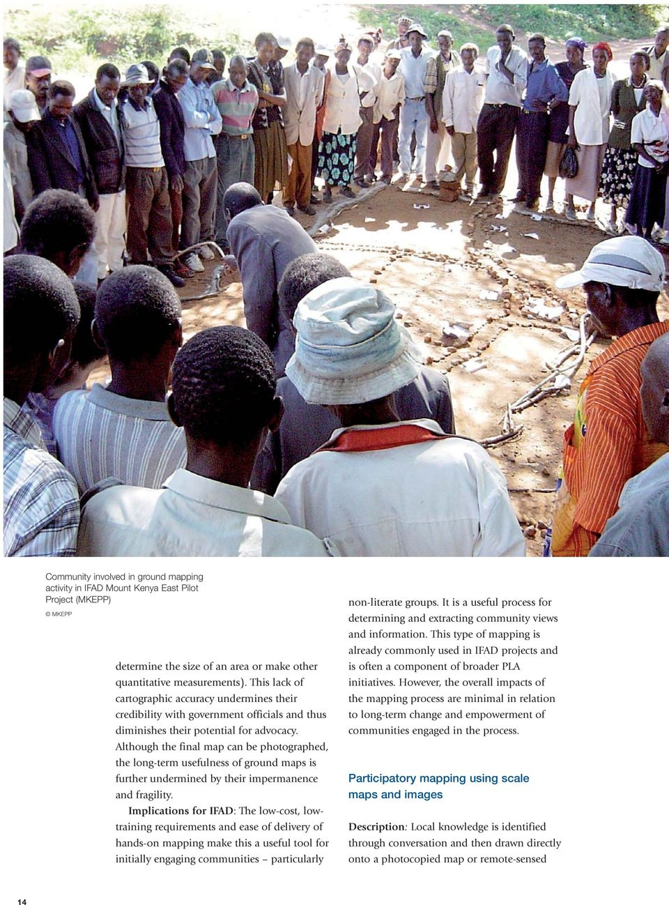 Although the final map can be photographed, the long-term usefulness of ground maps is further undermined by their impermanence and fragility.