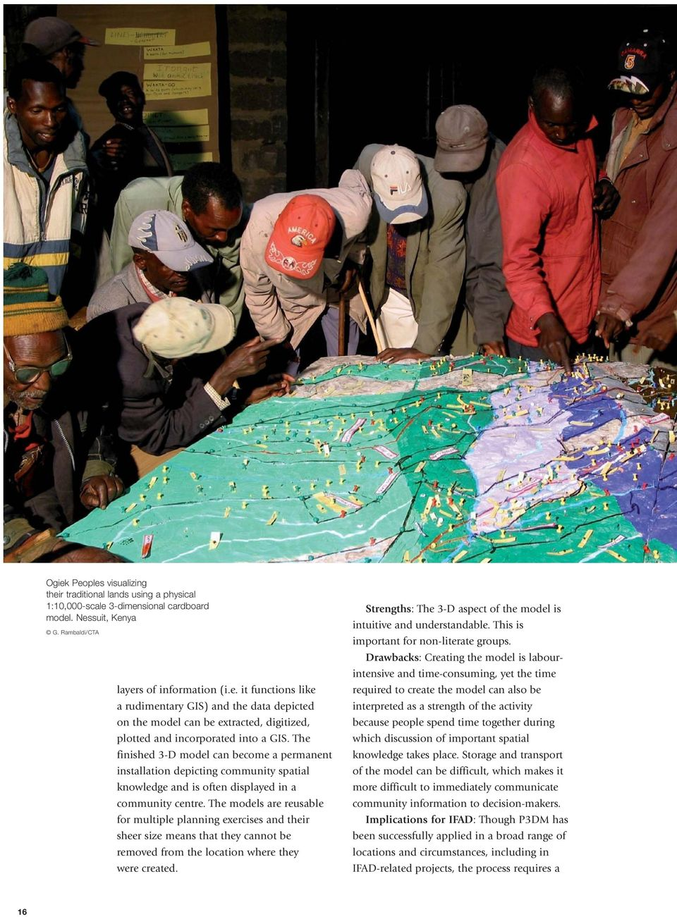 The models are reusable for multiple planning exercises and their sheer size means that they cannot be removed from the location where they were created.