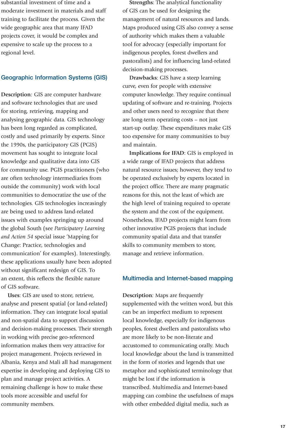 Geographic Information Systems (GIS) Description: GIS are computer hardware and software technologies that are used for storing, retrieving, mapping and analysing geographic data.