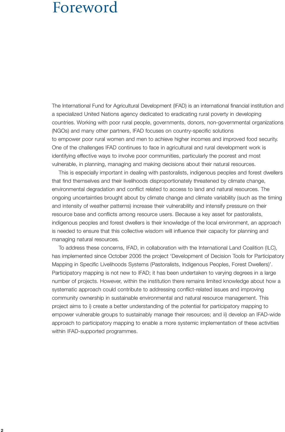 Working with poor rural people, governments, donors, non-governmental organizations (NGOs) and many other partners, IFAD focuses on country-specific solutions to empower poor rural women and men to