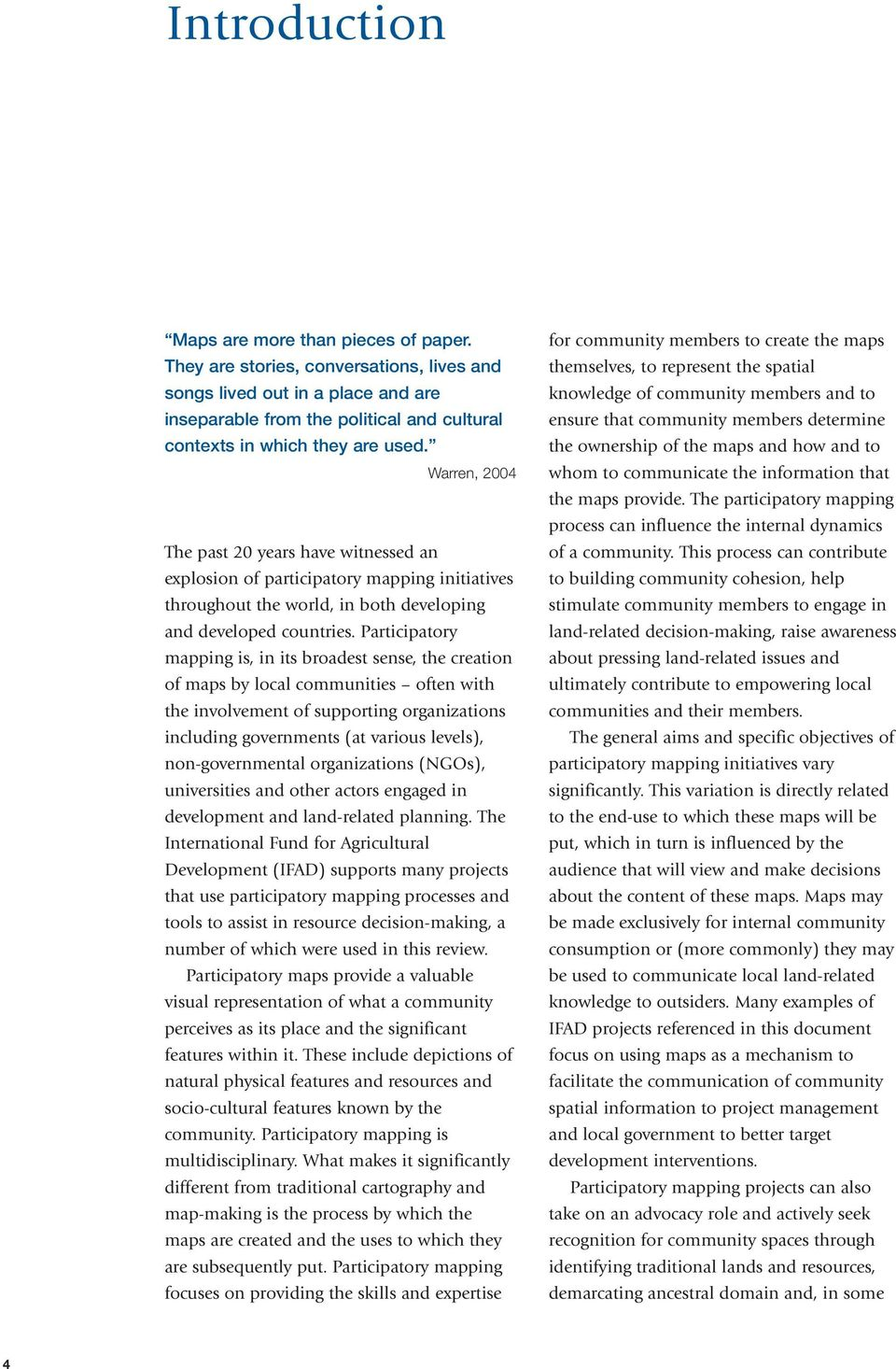 Warren, 2004 The past 20 years have witnessed an explosion of participatory mapping initiatives throughout the world, in both developing and developed countries.