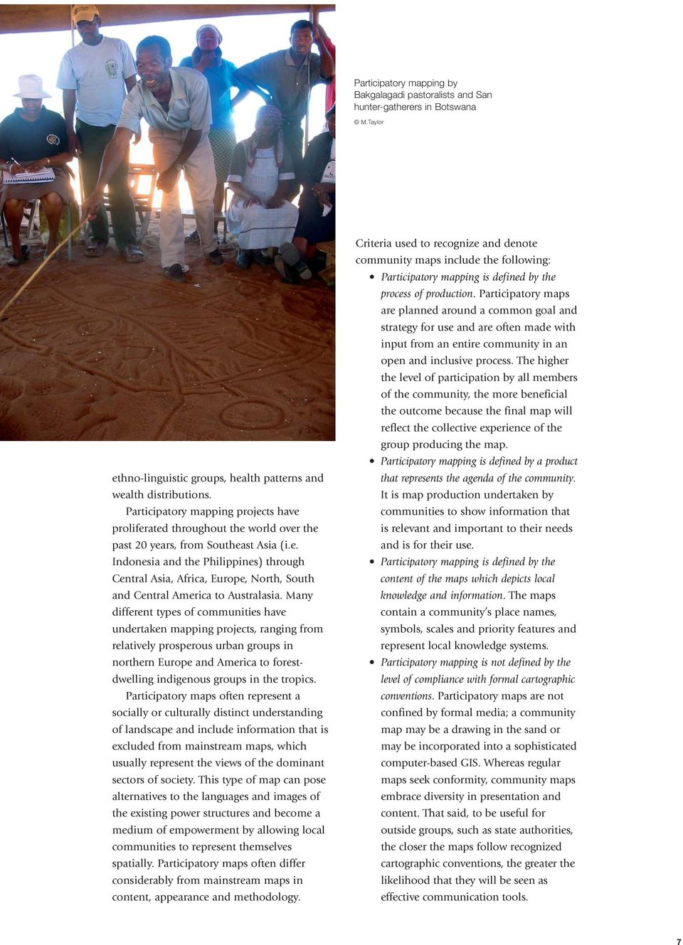 Many different types of communities have undertaken mapping projects, ranging from relatively prosperous urban groups in northern Europe and America to forestdwelling indigenous groups in the tropics.