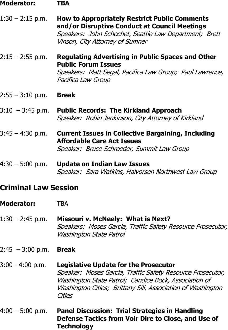 m. Break 3:10 3:45 p.m. Public Records: The Kirkland Approach Speaker: Robin Jenkinson, City Attorney of Kirkland 3:45 4:30 p.m. Current Issues in Collective Bargaining, Including Affordable Care Act Issues Speaker: Bruce Schroeder, Summit Law Group 4:30 5:00 p.